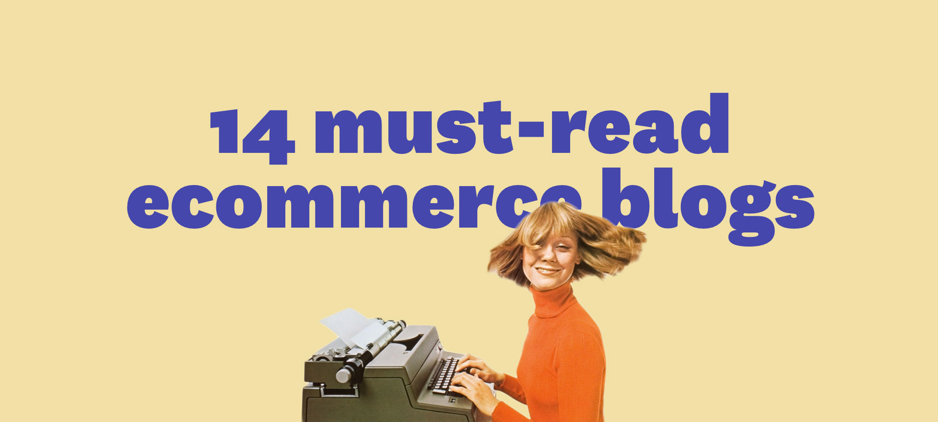 The Top 14 eCommerce Blogs You Need to Read in 2017