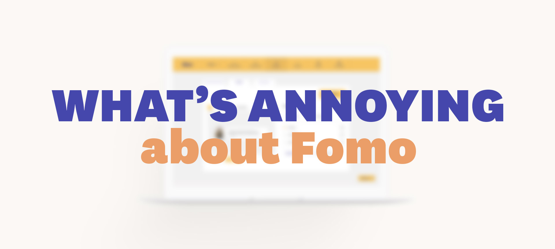 Annoying things about Fomo